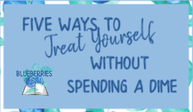 Five Ways to Treat Yourself without Spending a Dime