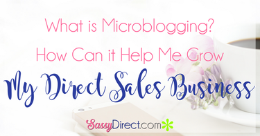 What is Microblogging and How You Can Use it for Your Direct Sales Business
