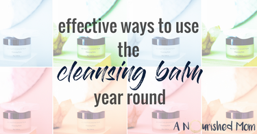Effective Ways to Use the Cleansing Balm Year Round