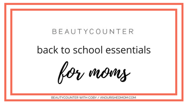 Back to School! Beautycounter Essentials for Moms