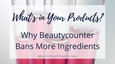 What's in Your Products? Why Beautycounter Bans More Ingredients