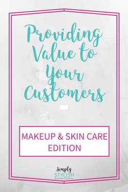 How To Shower Your Makeup And Skin Care Customers With Value