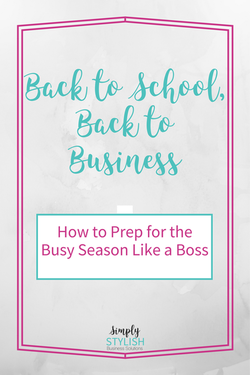 Back To School, Back To Business: How To Prep For The Busy Season Like A Boss